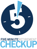 Five-Minute Retirement Checkup